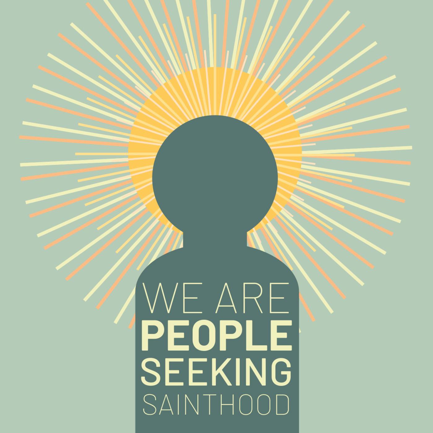 People Seeking Sainthood
